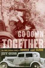 Book Cover: Go Down Together: The True Untold Story of Bonnie and Clyde