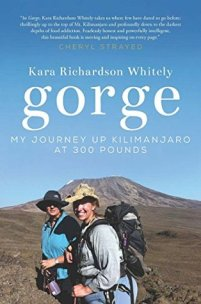 Gorge: My Journey Up Kilimanjaro at 300 Pounds by Kara Richardson Whitely
